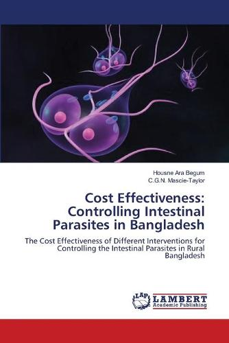 Cost Effectiveness: Controlling Intestinal Parasites in Bangladesh (Paperback)