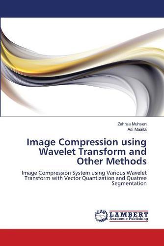 Image Compression Using Wavelet Transform and Other Methods (Paperback)