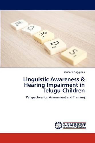 Linguistic Awareness & Hearing Impairment in Telugu Children (Paperback)