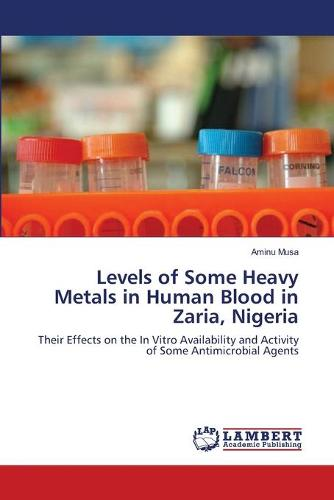 Levels of Some Heavy Metals in Human Blood in Zaria, Nigeria (Paperback)