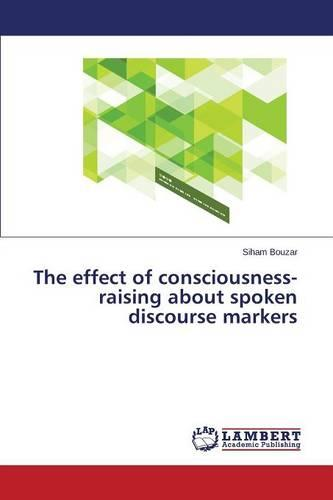The Effect of Consciousness-Raising about Spoken Discourse Markers (Paperback)