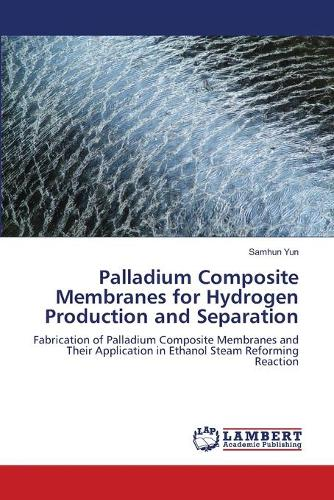 Palladium Composite Membranes for Hydrogen Production and Separation (Paperback)