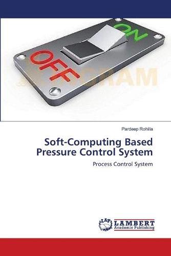 Soft-Computing Based Pressure Control System (Paperback)