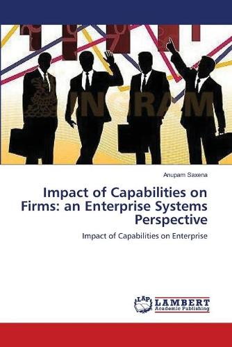 Impact of Capabilities on Firms: An Enterprise Systems Perspective (Paperback)
