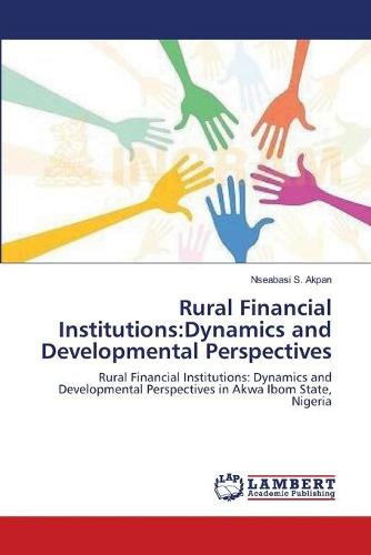 Rural Financial Institutions: Dynamics and Developmental Perspectives (Paperback)