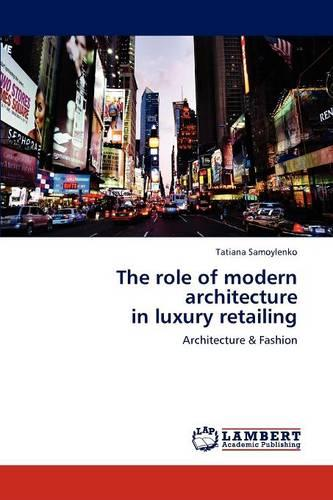 The Role of Modern Architecture in Luxury Retailing (Paperback)