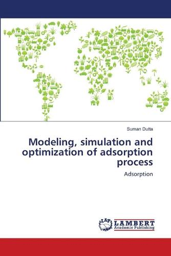 Modeling, Simulation and Optimization of Adsorption Process (Paperback)