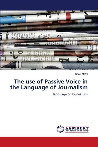 The Use of Passive Voice in the Language of Journalism (Paperback)