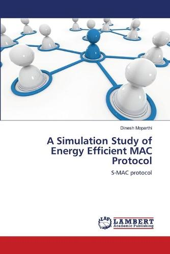 A Simulation Study of Energy Efficient Mac Protocol (Paperback)
