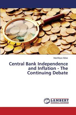 Central Bank Independence and Inflation - The Continuing Debate (Paperback)