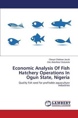 Economic Analysis of Fish Hatchery Operations in Ogun State, Nigeria (Paperback)
