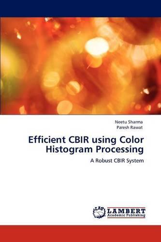 Efficient Cbir Using Color Histogram Processing (Paperback)