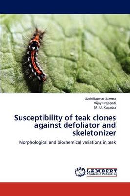 Susceptibility of Teak Clones Against Defoliator and Skeletonizer (Paperback)