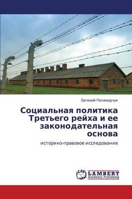 Sotsial'naya Politika Tret'ego Reykha I Ee Zakonodatel'naya Osnova (Paperback)