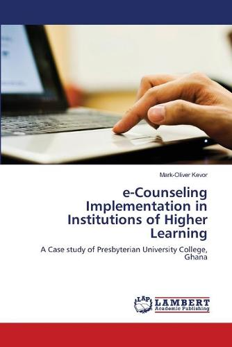 E-Counseling Implementation in Institutions of Higher Learning (Paperback)