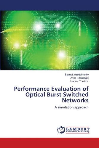 Performance Evaluation of Optical Burst Switched Networks (Paperback)
