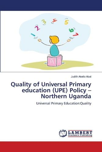 Quality of Universal Primary Education (Upe) Policy -Northern Uganda (Paperback)