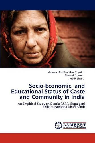 Socio-Economic, and Educational Status of Caste and Community in India (Paperback)