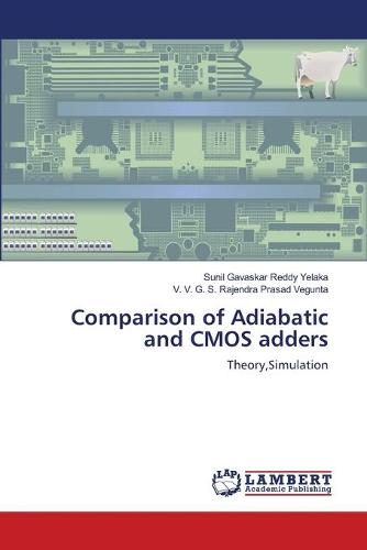 Comparison of Adiabatic and CMOS Adders (Paperback)