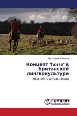 Kontsept Horse V Britanskoy Lingvokul'ture (Paperback)