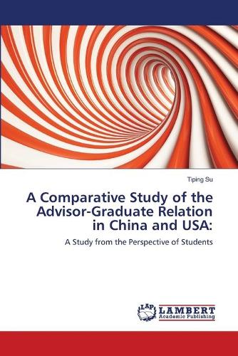 A Comparative Study of the Advisor-Graduate Relation in China and USA (Paperback)