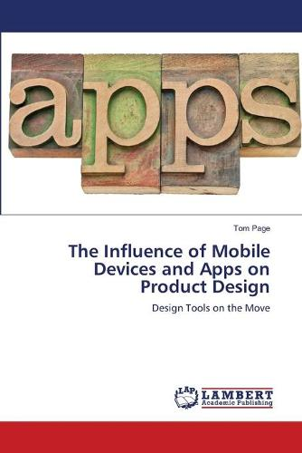 The Influence of Mobile Devices and Apps on Product Design (Paperback)