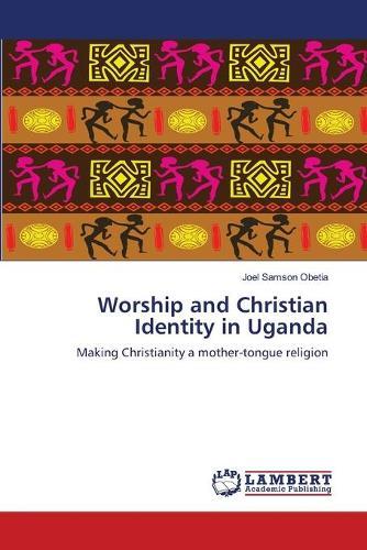 Worship and Christian Identity in Uganda (Paperback)