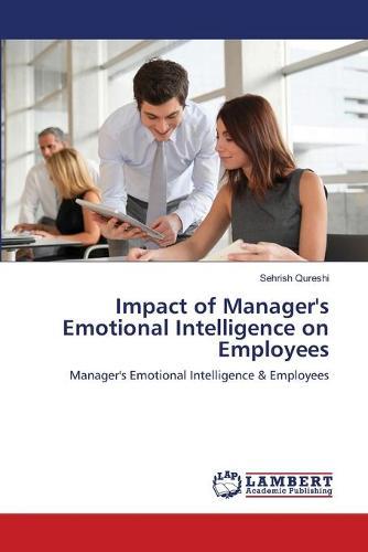 Impact of Manager's Emotional Intelligence on Employees (Paperback)