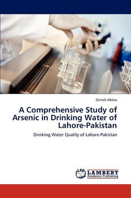 A Comprehensive Study of Arsenic in Drinking Water of Lahore-Pakistan (Paperback)