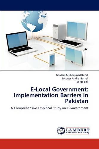 E-Local Government: Implementation Barriers in Pakistan (Paperback)