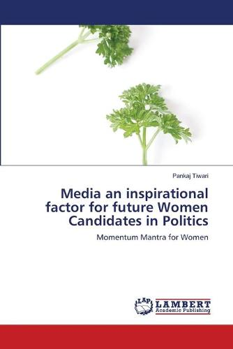 Media an Inspirational Factor for Future Women Candidates in Politics (Paperback)