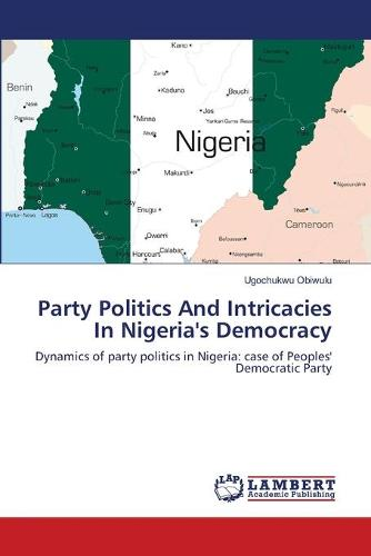 Party Politics and Intricacies in Nigeria's Democracy (Paperback)