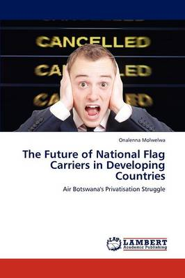 The Future of National Flag Carriers in Developing Countries (Paperback)