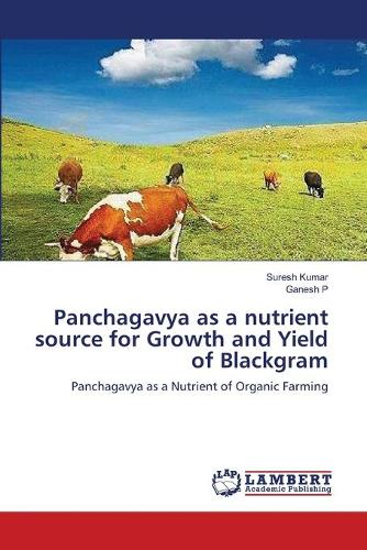 Panchagavya as a Nutrient Source for Growth and Yield of Blackgram (Paperback)