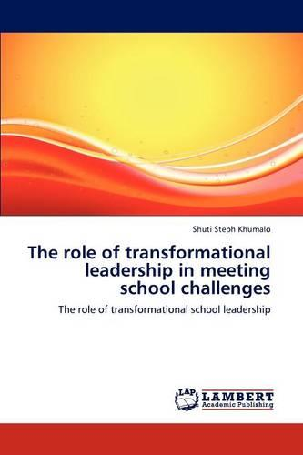 The Role of Transformational Leadership in Meeting School Challenges (Paperback)