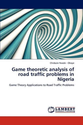 Game Theoretic Analysis of Road Traffic Problems in Nigeria (Paperback)