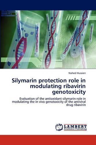 Silymarin Protection Role in Modulating Ribavirin Genotoxicity (Paperback)