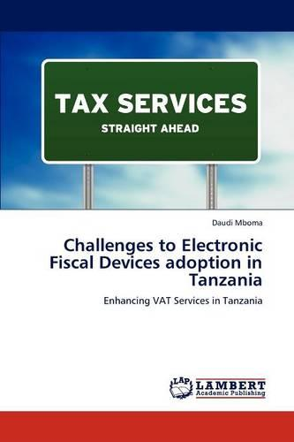 Challenges to Electronic Fiscal Devices Adoption in Tanzania (Paperback)