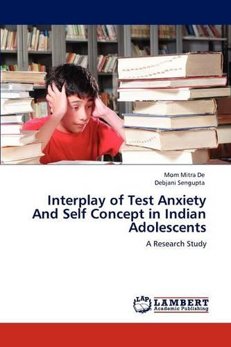 Interplay of Test Anxiety and Self Concept in Indian Adolescents (Paperback)