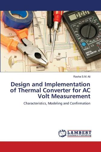 Design and Implementation of Thermal Converter for AC Volt Measurement (Paperback)