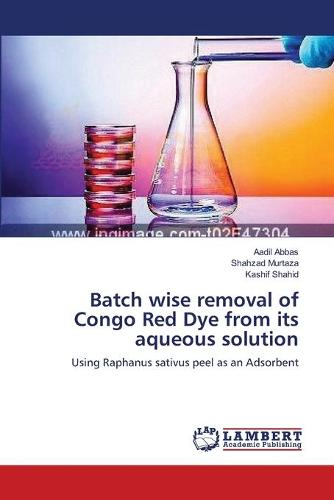 Batch Wise Removal of Congo Red Dye from Its Aqueous Solution (Paperback)