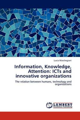 Information, Knowledge, Attention: Icts and Innovative Organizations (Paperback)