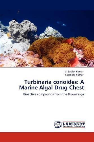 Turbinaria Conoides: A Marine Algal Drug Chest (Paperback)