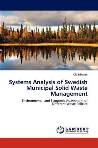 Systems Analysis of Swedish Municipal Solid Waste Management (Paperback)