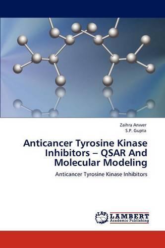Anticancer Tyrosine Kinase Inhibitors - Qsar and Molecular Modeling (Paperback)