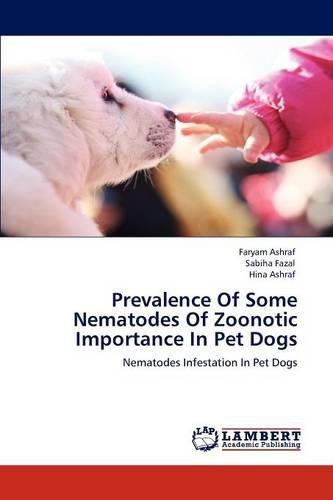 Prevalence of Some Nematodes of Zoonotic Importance in Pet Dogs (Paperback)