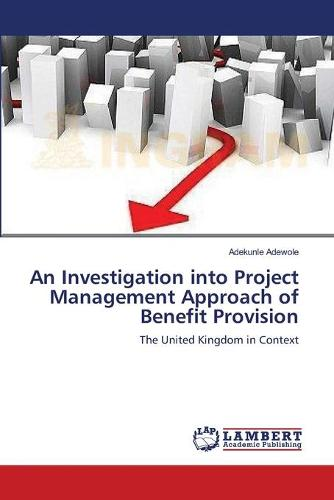 An Investigation Into Project Management Approach of Benefit Provision (Paperback)