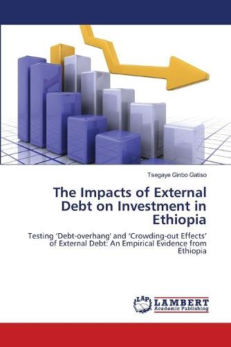 The Impacts of External Debt on Investment in Ethiopia (Paperback)