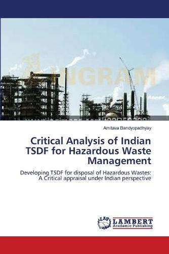 Critical Analysis of Indian Tsdf for Hazardous Waste Management (Paperback)