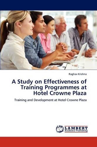 A Study on Effectiveness of Training Programmes at Hotel Crowne Plaza (Paperback)